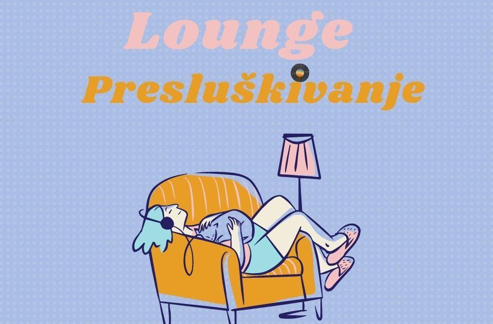 """""""Lounge"""" muzika danas u Presluškivanju"""